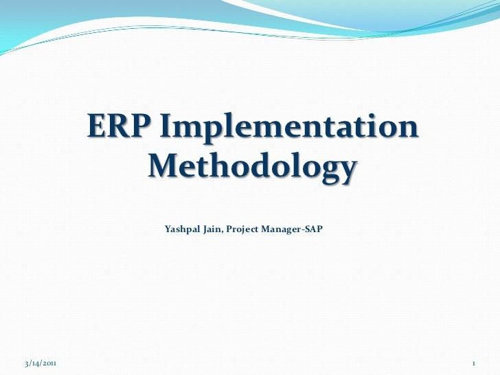 7/5/2010<br />ERP Implementation Methodology<br />1<br />Yashpal Jain, Project Manager-SAP<br />