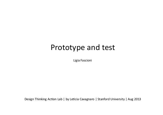 Prototype	   and	   test	    Design	   Thinking	   Ac5on	   Lab	   |	   by	   Le5cia	   Cavagnaro	   |	   Stanford	   Univ...