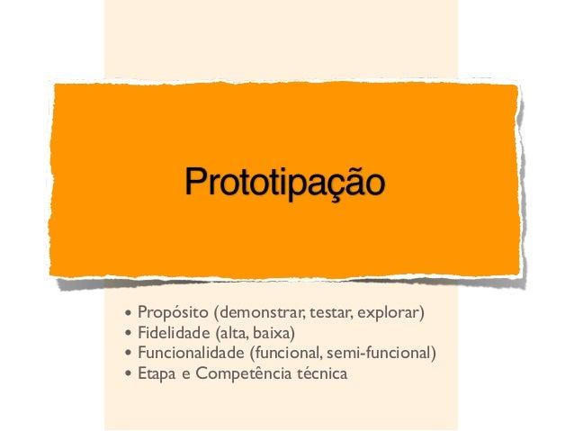 • Propósito (demonstrar, testar, explorar) • Fidelidade (alta, baixa) • Funcionalidade (funcional, semi-funcional) • Etapa...