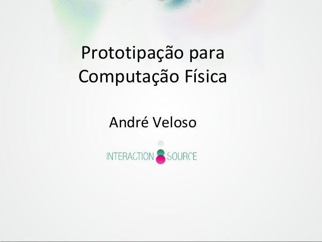 Prototipação para Computação Física André Veloso