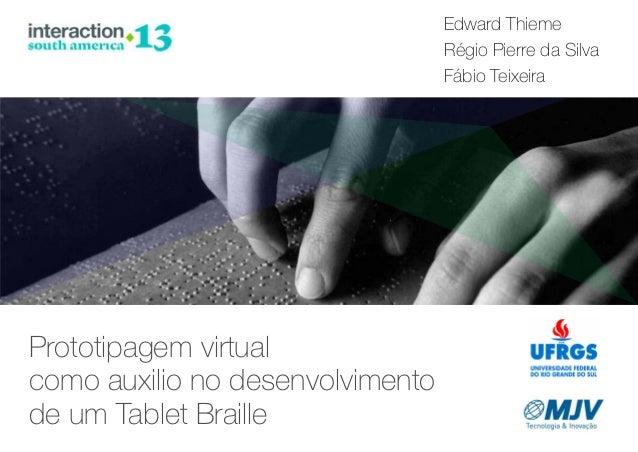 Edward Thieme Régio Pierre da Silva Fábio Teixeira  Prototipagem virtual como auxilio no desenvolvimento de um Tablet Brai...