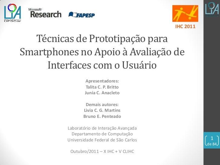 IHC 2011   Técnicas de Prototipação paraSmartphones no Apoio à Avaliação de     Interfaces com o Usuário                  ...
