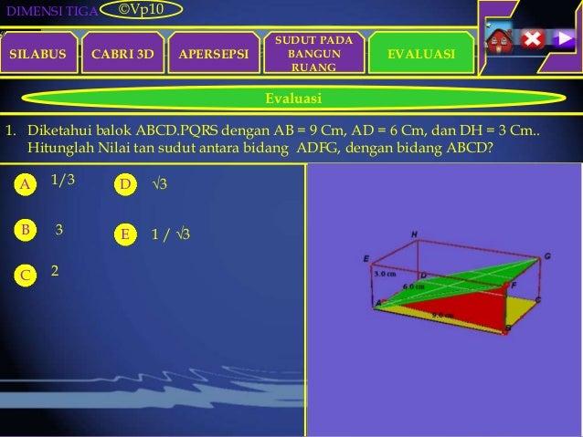 DIMENSI TIGA SILABUS CABRI 3D APERSEPSI EVALUASI ©Vp10 Evaluasi SUDUT PADA BANGUN RUANG 1. Diketahui balok ABCD.PQRS denga...