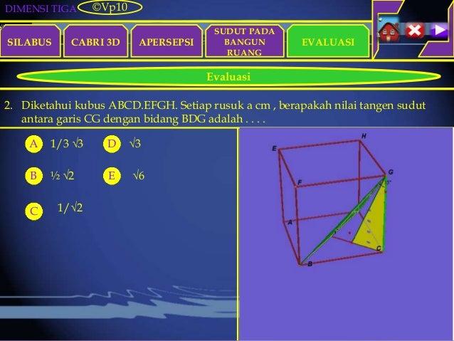 DIMENSI TIGA SILABUS CABRI 3D APERSEPSI EVALUASI ©Vp10 Evaluasi SUDUT PADA BANGUN RUANG 2. Diketahui kubus ABCD.EFGH. Seti...