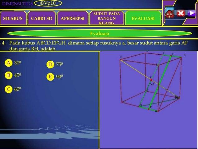 DIMENSI TIGA SILABUS CABRI 3D APERSEPSI EVALUASI ©Vp10 Evaluasi SUDUT PADA BANGUN RUANG 4. Pada kubus ABCD.EFGH, dimana se...