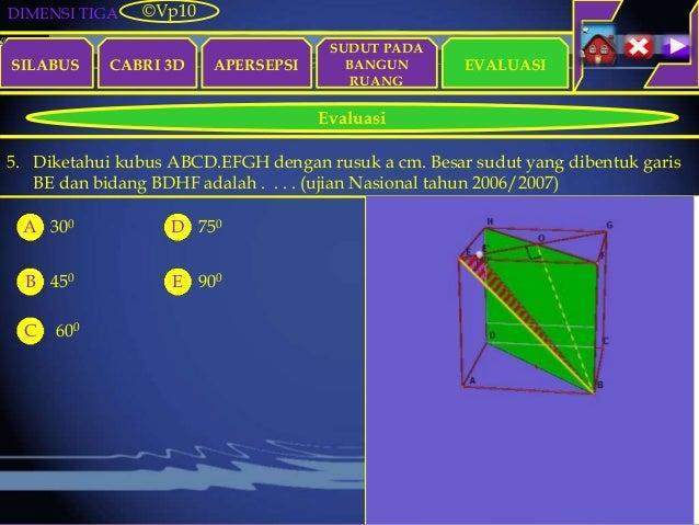 DIMENSI TIGA SILABUS CABRI 3D APERSEPSI EVALUASI ©Vp10 Evaluasi SUDUT PADA BANGUN RUANG 5. Diketahui kubus ABCD.EFGH denga...