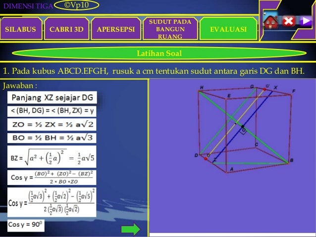 DIMENSI TIGA SILABUS CABRI 3D APERSEPSI EVALUASI ©Vp10 Latihan Soal SUDUT PADA BANGUN RUANG 1. Pada kubus ABCD.EFGH, rusuk...