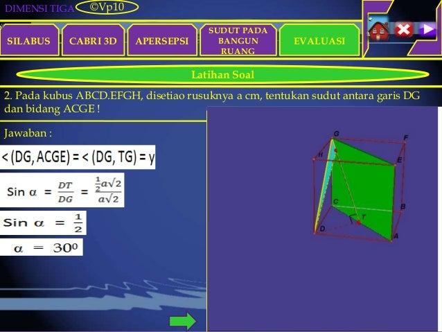 DIMENSI TIGA SILABUS CABRI 3D APERSEPSI EVALUASI ©Vp10 Latihan Soal SUDUT PADA BANGUN RUANG 2. Pada kubus ABCD.EFGH, diset...