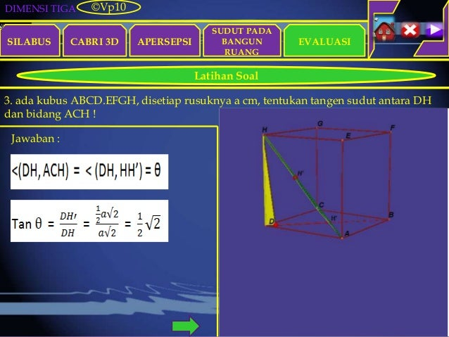 DIMENSI TIGA SILABUS CABRI 3D APERSEPSI EVALUASI ©Vp10 Latihan Soal SUDUT PADA BANGUN RUANG 3. ada kubus ABCD.EFGH, diseti...