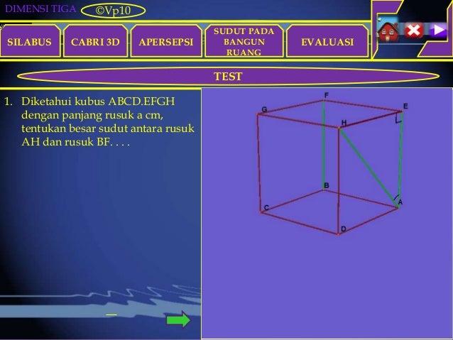 DIMENSI TIGA SILABUS CABRI 3D APERSEPSI EVALUASI ©Vp10 TEST SUDUT PADA BANGUN RUANG 1. Diketahui kubus ABCD.EFGH dengan pa...