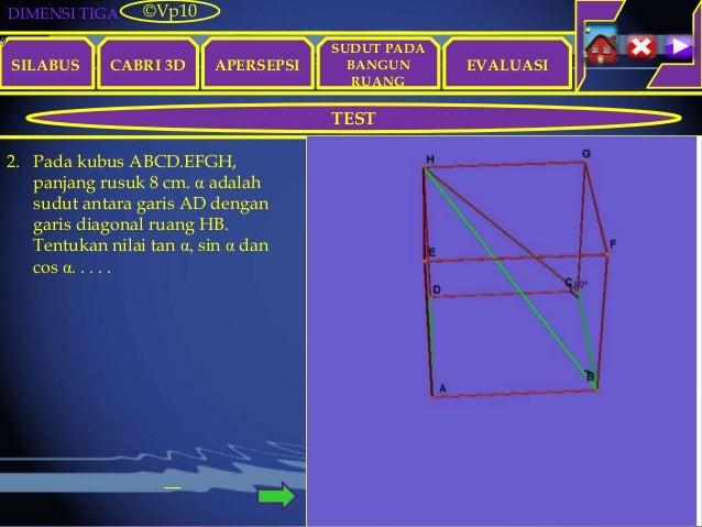 DIMENSI TIGA SILABUS CABRI 3D APERSEPSI EVALUASI ©Vp10 TEST SUDUT PADA BANGUN RUANG 2. Pada kubus ABCD.EFGH, panjang rusuk...