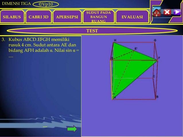DIMENSI TIGA SILABUS CABRI 3D APERSEPSI EVALUASI ©Vp10 TEST SUDUT PADA BANGUN RUANG 3. Kubus ABCD.EFGH memiliki rusuk 4 cm...