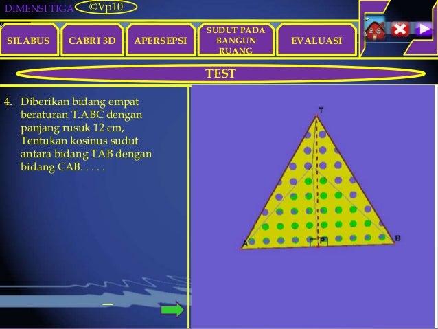 DIMENSI TIGA SILABUS CABRI 3D APERSEPSI EVALUASI ©Vp10 TEST SUDUT PADA BANGUN RUANG 4. Diberikan bidang empat beraturan T....