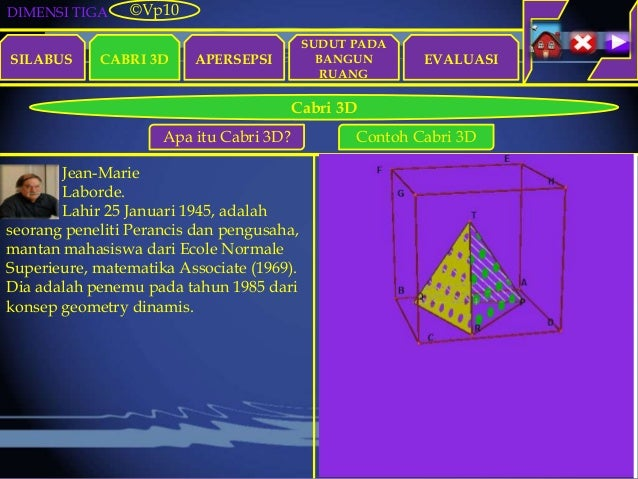 DIMENSI TIGA SILABUS CABRI 3D APERSEPSI EVALUASI ©Vp10 Cabri 3D Apa itu Cabri 3D? Contoh Cabri 3D Jean-Marie Laborde. Lahi...