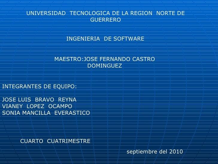 UNIVERSIDAD  TECNOLOGICA DE LA REGION  NORTE DE GUERRERO INGENIERIA  DE SOFTWARE  MAESTRO:JOSE FERNANDO CASTRO DOMINGUEZ I...