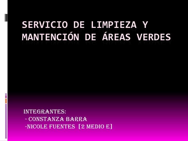 Servicio de limpieza y mantención de áreas verdes<br />Integrantes:<br /> - Constanza Barra<br /> -Nicole Fuentes  [2 medi...