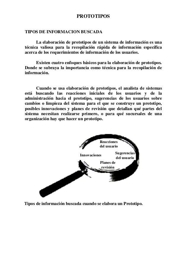 PROTOTIPOS TIPOS DE INFORMACION BUSCADA La elaboración de prototipos de un sistema de información es una técnica valiosa p...