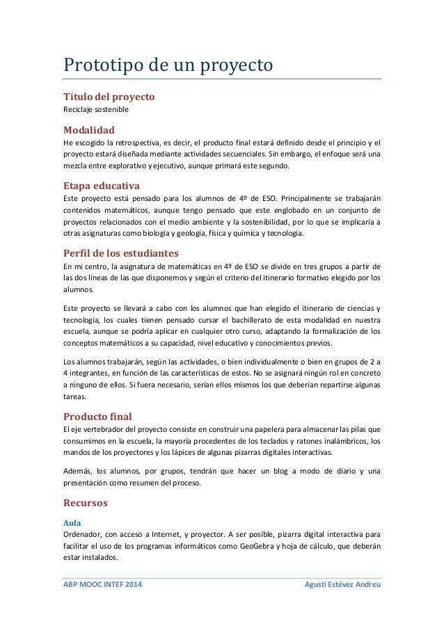 ABP MOOC INTEF 2014 Agustí Estévez Andreu Prototipo de un proyecto Título del proyecto Reciclaje sostenible Modalidad He e...