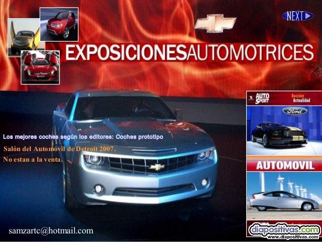 samzartc@hotmail.com Salón del Automóvil de Detroit 2007. No estan a la venta. Los mejores coches según los editores: Coch...