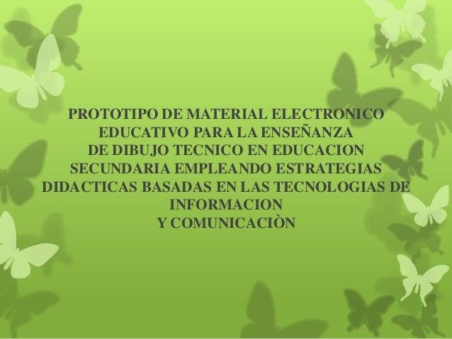 PROTOTIPO DE MATERIAL ELECTRONICO      EDUCATIVO PARA LA ENSEÑANZA     DE DIBUJO TECNICO EN EDUCACION   SECUNDARIA EMPLEAN...
