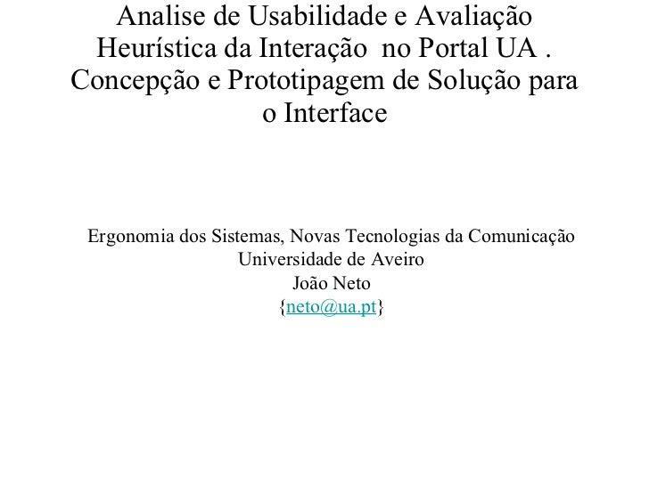 Analise de Usabilidade e Avaliação Heurística da Interação  no Portal UA . Concepção e Prototipagem de Solução para o Inte...
