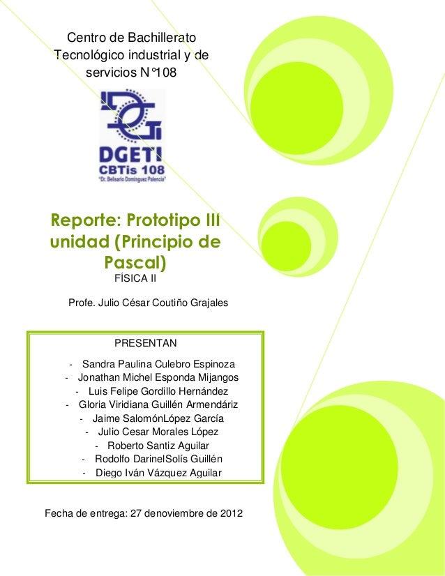 Reporte: Prototipo III unidad (Principio de Pascal) FÍSICA II Profe. Julio César Coutiño Grajales Centro de Bachillerato T...