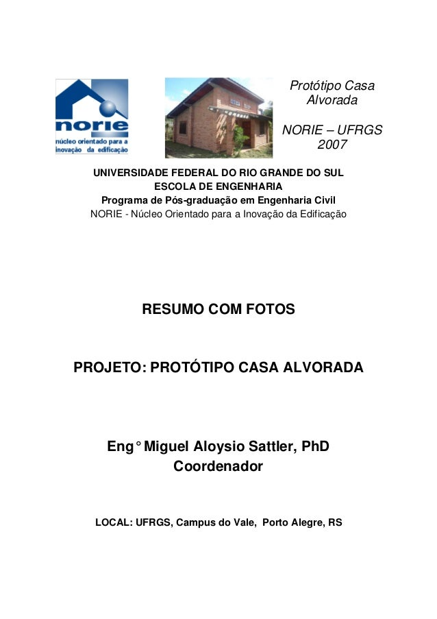 Protótipo Casa Alvorada NORIE – UFRGS 2007 UNIVERSIDADE FEDERAL DO RIO GRANDE DO SUL ESCOLA DE ENGENHARIA Programa de Pós-...