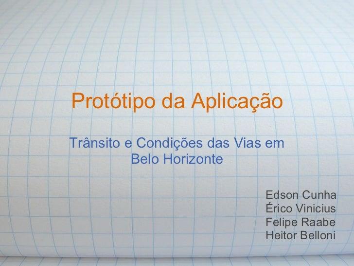 Protótipo da AplicaçãoTrânsito e Condições das Vias em          Belo Horizonte                             Edson Cunha    ...