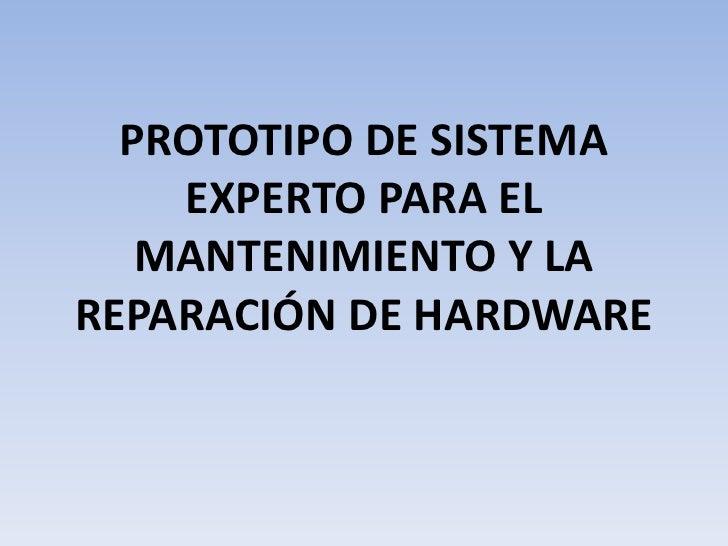 PROTOTIPO DE SISTEMA EXPERTO PARA EL MANTENIMIENTO Y LA REPARACIÓN DE HARDWARE<br />
