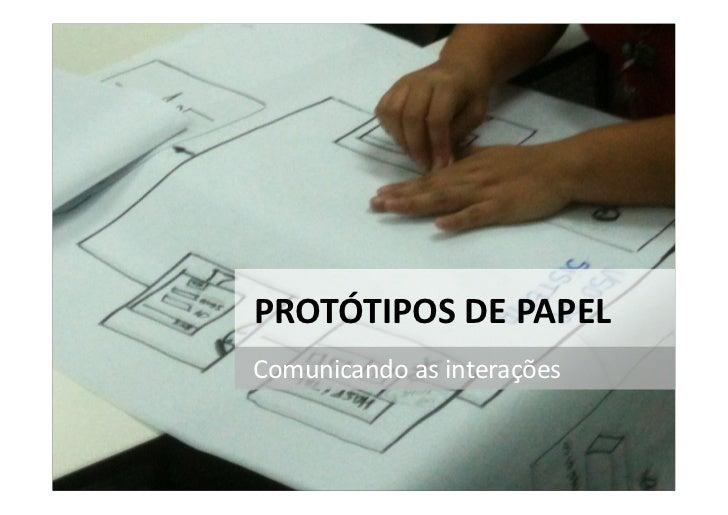 PROTÓTIPOS DE PAPEL Comunicando as interações