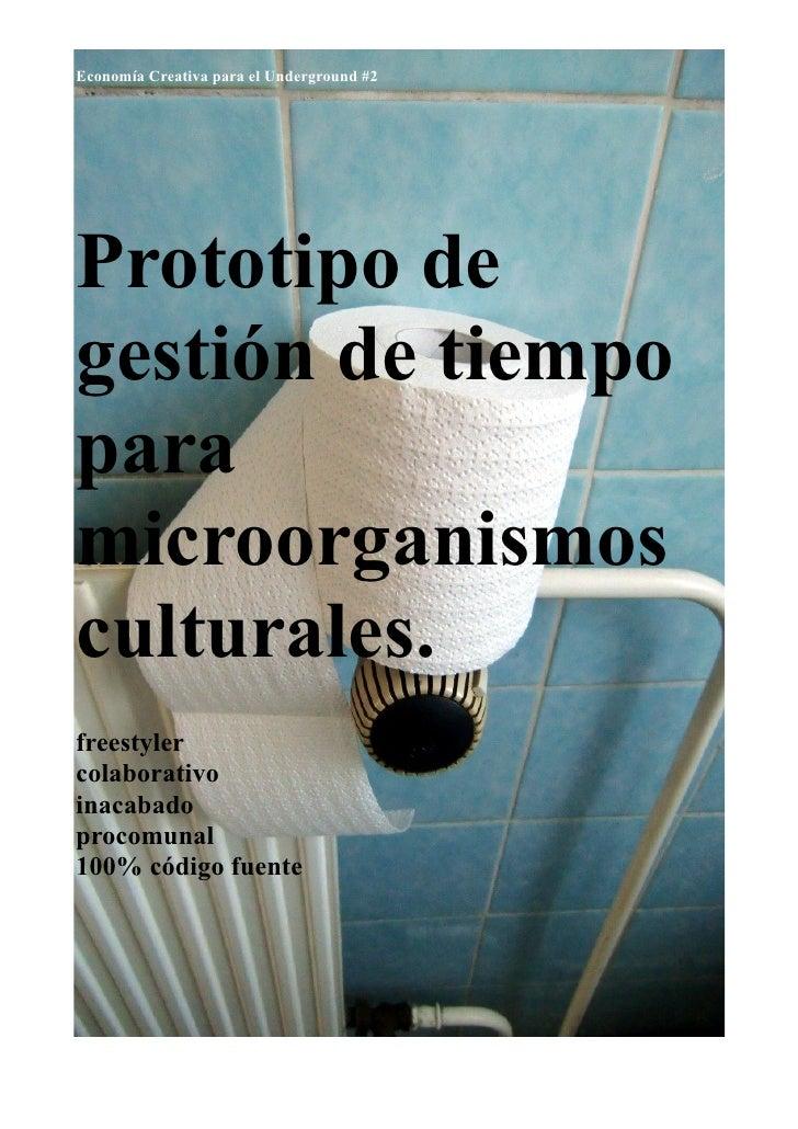 Economía Creativa para el Underground #2     Prototipo de gestión de tiempo para microorganismos culturales. freestyler co...