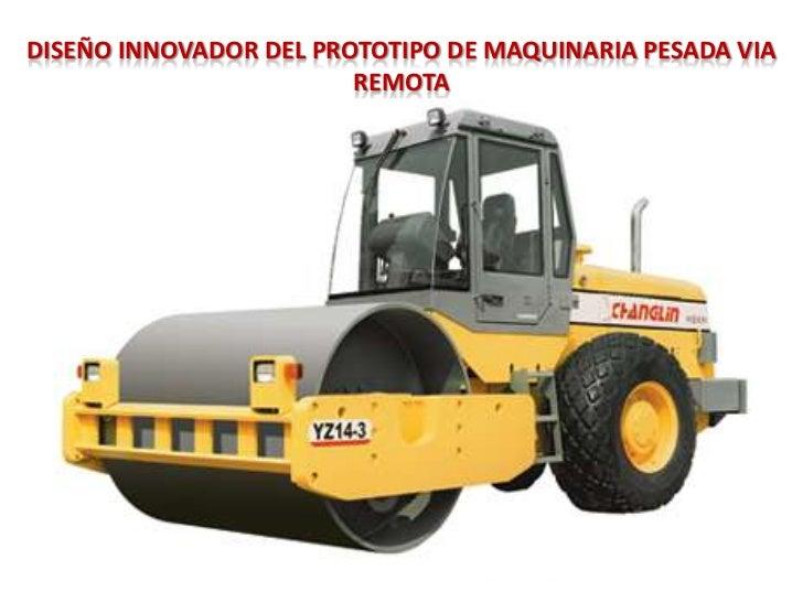 DISEÑO INNOVADOR DEL PROTOTIPO DE MAQUINARIA PESADA VIA REMOTA<br />