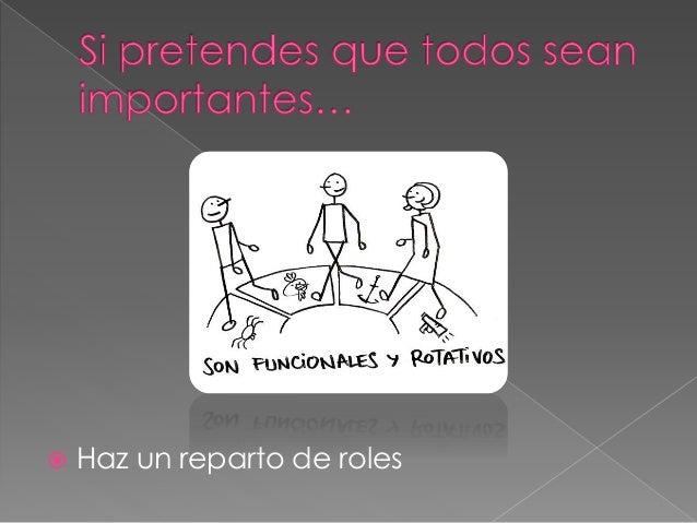  Propón actividades cuya dificultad sea el  trabajo colaborativo, no la adquisición de  un aprendizaje complejo.