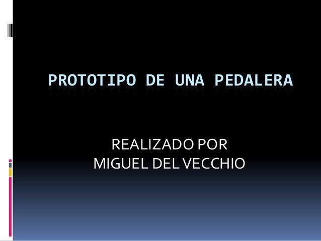 PROTOTIPO DE UNA PEDALERA REALIZADO POR MIGUEL DELVECCHIO