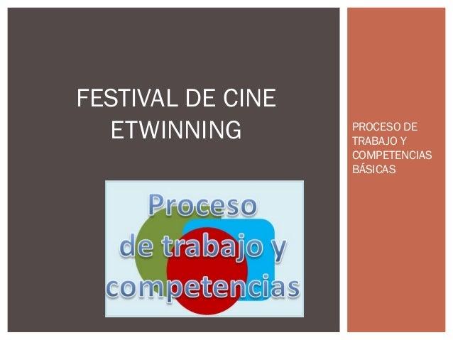 PROCESO DE TRABAJO Y COMPETENCIAS BÁSICAS FESTIVAL DE CINE ETWINNING