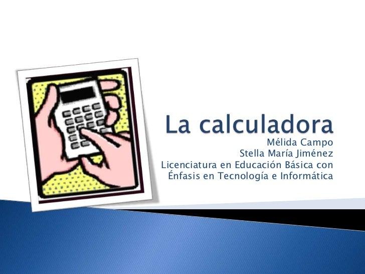 Mélida Campo                 Stella María JiménezLicenciatura en Educación Básica con  Énfasis en Tecnología e Informática