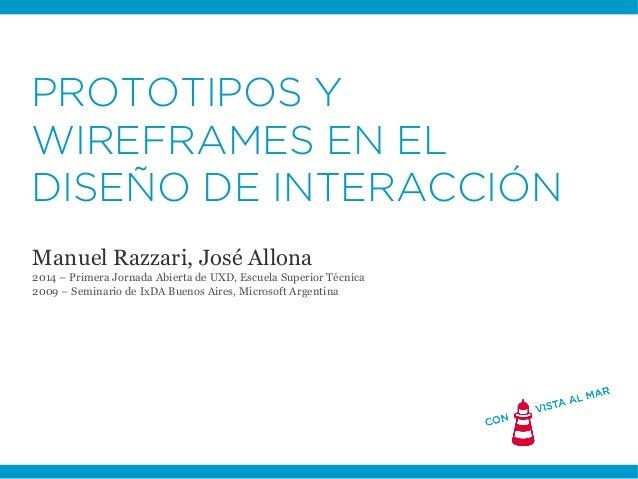 PROTOTIPOS Y WIREFRAMES EN EL DISEÑO DE INTERACCIÓN Manuel Razzari, José Allona 2014 – Primera Jornada Abierta de UXD, Esc...