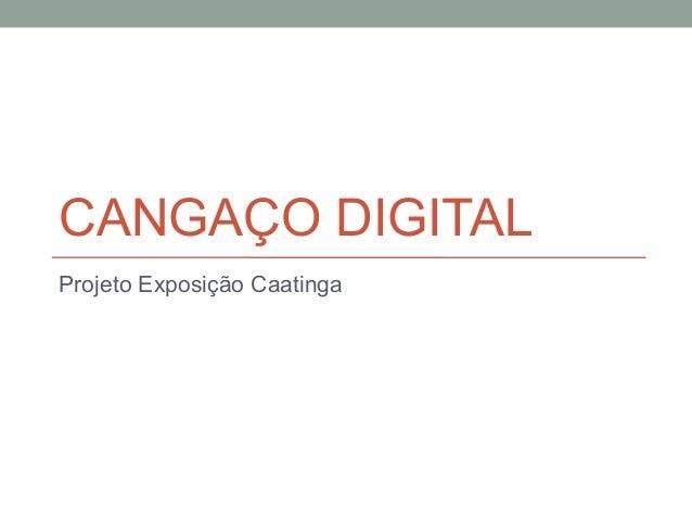CANGAÇO DIGITALProjeto Exposição Caatinga