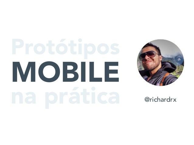 @richardrx Protótipos MOBILE na prática