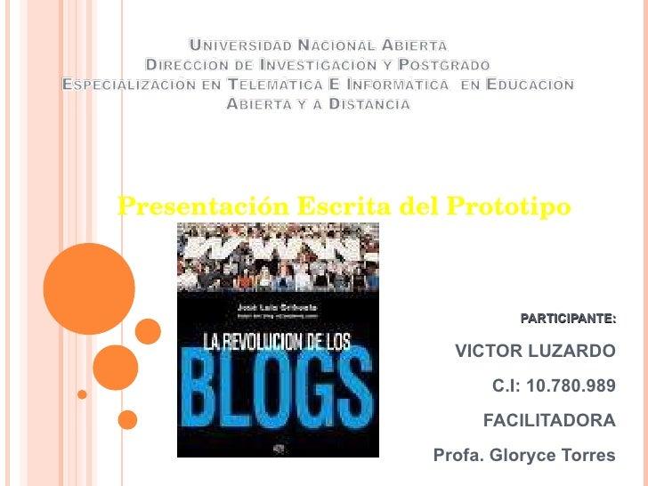 Presentación Escrita del Prototipo PARTICIPANTE: VICTOR LUZARDO C.I: 10.780.989 FACILITADORA Profa. Gloryce Torres