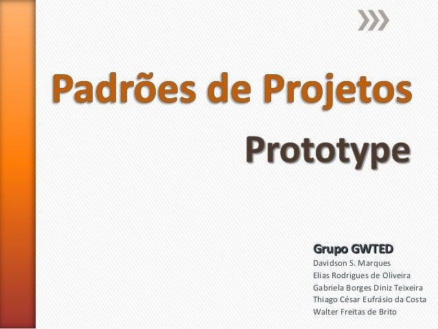 Grupo GWTEDGrupo GWTED Davidson S. Marques Elias Rodrigues de Oliveira Gabriela Borges Diniz Teixeira Thiago César Eufrási...