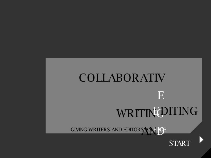 COLLABORATIV E WRITIN G AN D E DITING START GIVING WRITERS AND EDITORS AN  EDGE