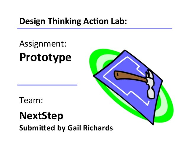 Design	   Thinking	   Ac-on	   Lab:	    	    Assignment:	    Prototype	   	    	   	    	    Team:	    NextStep	   	    Su...