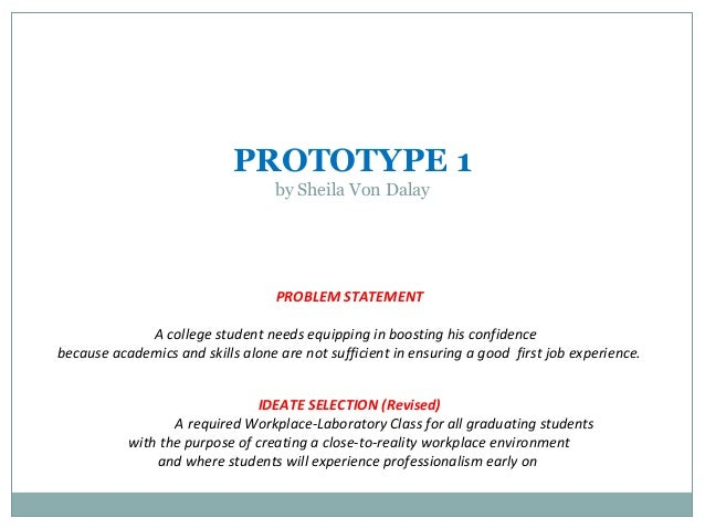 PROTOTYPE 1 by Sheila Von Dalay PROBLEM STATEMENT A college student needs equipping in boosting his confidence because aca...