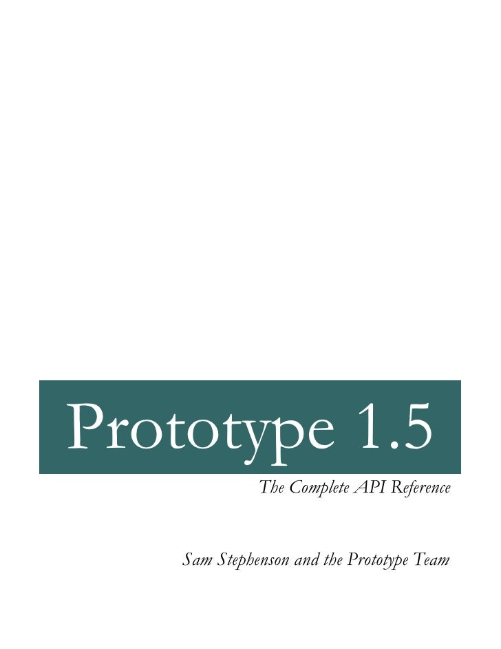 Prototype 1.5               The Complete API Reference       Sam Stephenson and the Prototype Team
