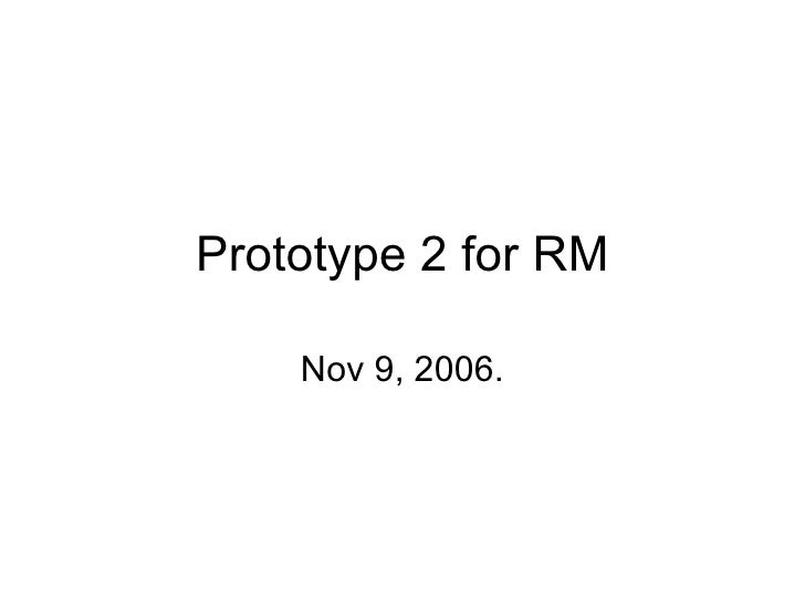 Prototype 2 for RM Nov 9, 2006.