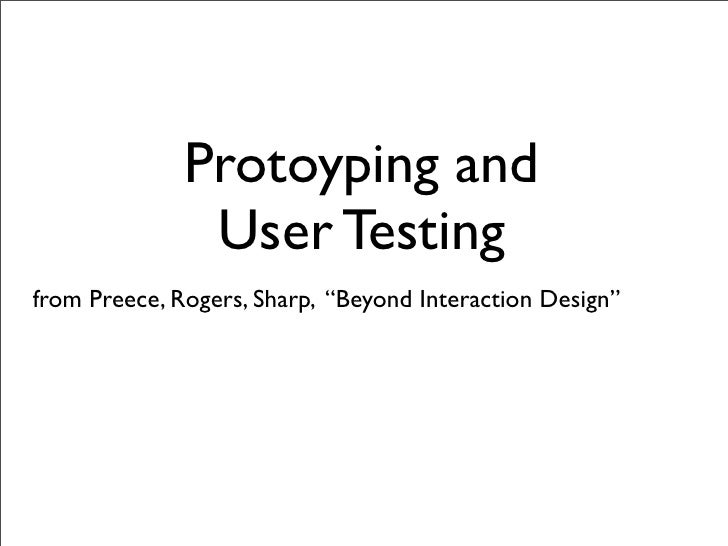 """Protoyping and                User Testing from Preece, Rogers, Sharp, """"Beyond Interaction Design"""""""