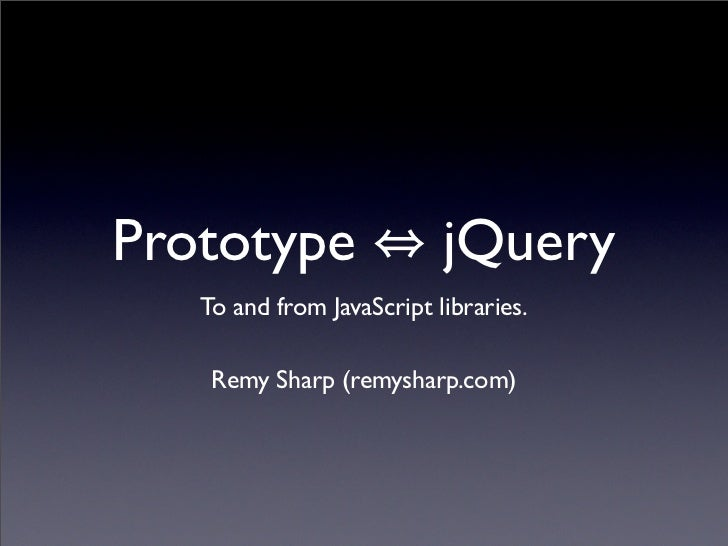 Prototype                  jQuery    To and from JavaScript libraries.      Remy Sharp (remysharp.com)