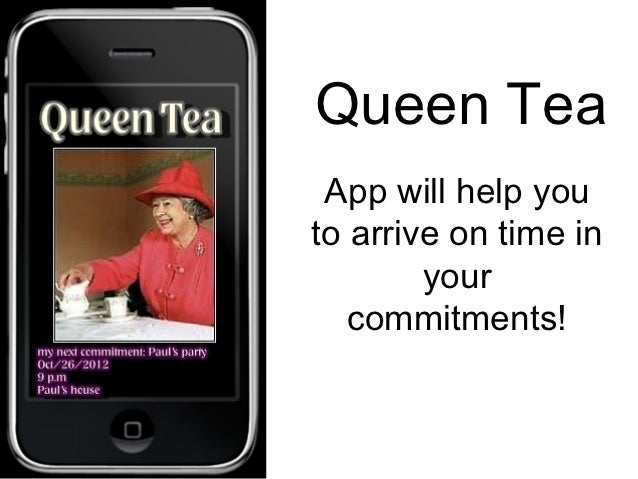 Queen Tea App will help youto arrive on time in        your   commitments!