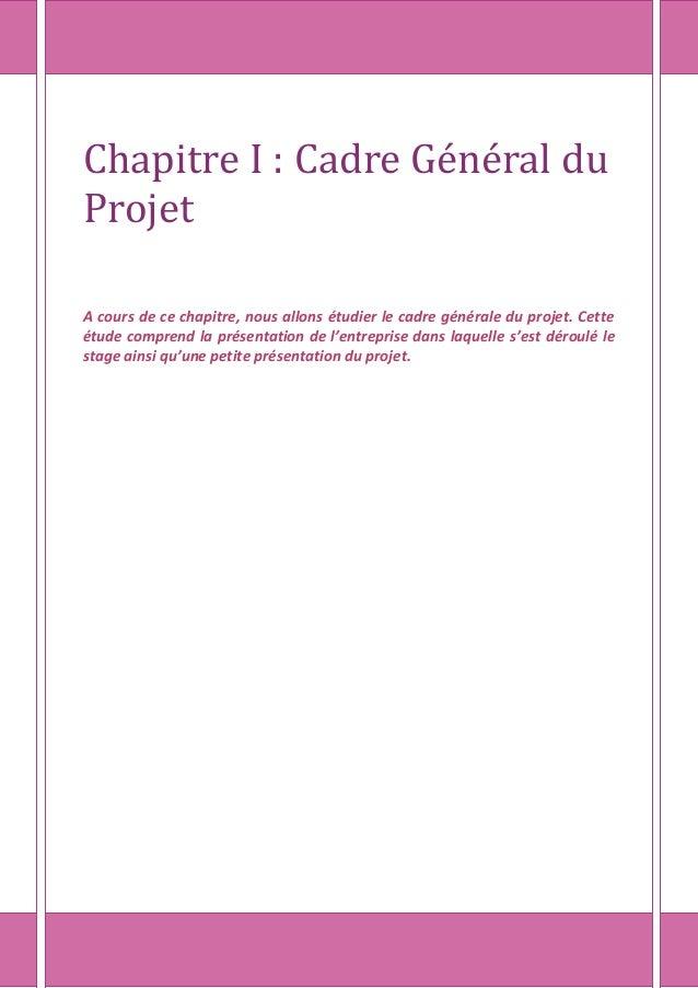 Chapitre I : Cadre Général du Projet A cours de ce chapitre, nous allons étudier le cadre générale du projet. Cette étude ...